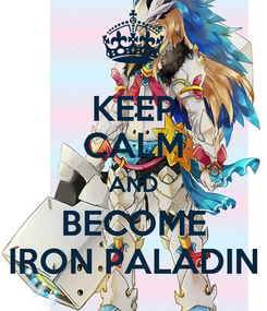 Poster: KEEP CALM AND BECOME IRON PALADIN