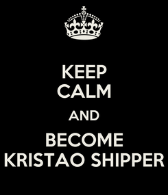 Poster: KEEP CALM AND BECOME KRISTAO SHIPPER