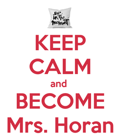 Poster: KEEP CALM and  BECOME Mrs. Horan