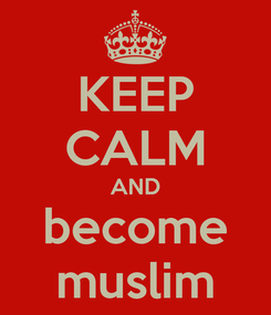 Poster: KEEP CALM AND become muslim