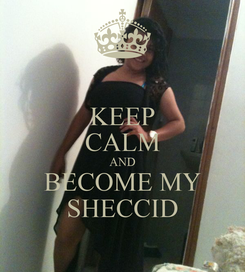 Poster: KEEP CALM AND BECOME MY SHECCID