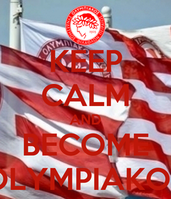 Poster: KEEP CALM AND BECOME OLYMPIAKOS