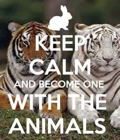 Poster: KEEP CALM AND BECOME ONE  WITH THE  ANIMALS
