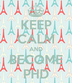 Poster: KEEP CALM AND BECOME PHD