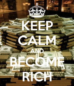 Poster: KEEP CALM AND BECOME RICH
