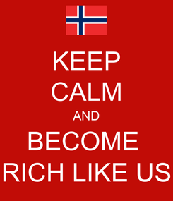 Poster: KEEP CALM AND BECOME  RICH LIKE US