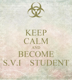 Poster: KEEP CALM AND BECOME S.V.I    STUDENT