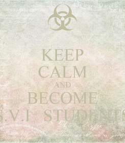 Poster: KEEP CALM AND BECOME S.V.I   STUDENTS