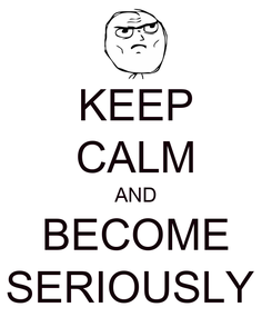 Poster: KEEP CALM AND BECOME SERIOUSLY