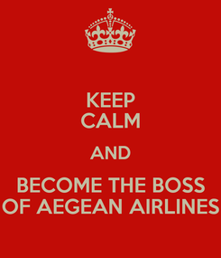 Poster: KEEP CALM AND BECOME THE BOSS OF AEGEAN AIRLINES