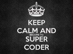 Poster: KEEP CALM AND BECOME TO SUPER CODER