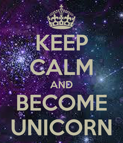 Poster: KEEP CALM AND BECOME UNICORN