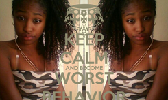Poster: KEEP CALM AND BECOME WORST BEHAVIOR