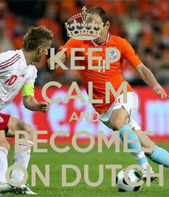 Poster: KEEP CALM AND BECOMES ON DUTCH
