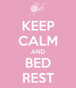 Poster: KEEP CALM AND BED REST