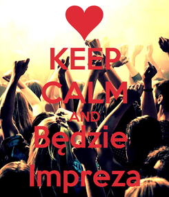 Poster: KEEP CALM AND Będzie  Impreza