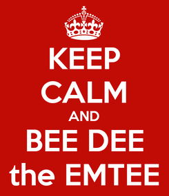 Poster: KEEP CALM AND BEE DEE the EMTEE