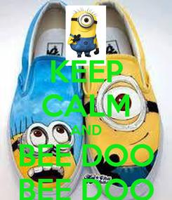 Poster: KEEP CALM AND BEE DOO BEE DOO