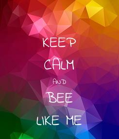 Poster: KEEP CALM AND BEE LIKE ME