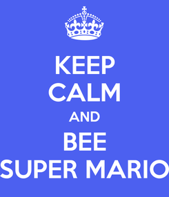 Poster: KEEP CALM AND BEE SUPER MARIO