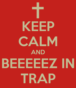 Poster: KEEP CALM AND BEEEEEZ IN TRAP
