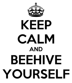 Poster: KEEP CALM AND BEEHIVE YOURSELF