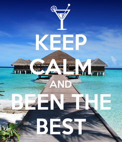 Poster: KEEP CALM AND BEEN THE BEST