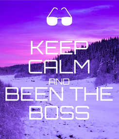 Poster: KEEP CALM AND BEEN THE BOSS