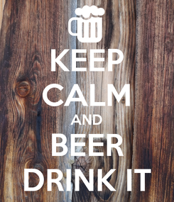 Poster: KEEP CALM AND BEER DRINK IT
