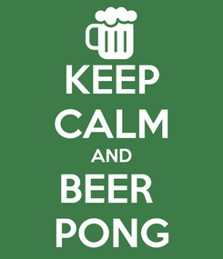 Poster: KEEP CALM AND BEER  PONG