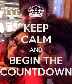 Poster: KEEP CALM AND BEGIN THE COUNTDOWN