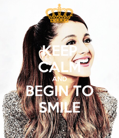 Poster: KEEP CALM AND       BEGIN TO       SMILE