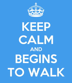 Poster: KEEP CALM AND BEGINS TO WALK