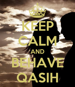 Poster: KEEP CALM AND BEHAVE QASIH