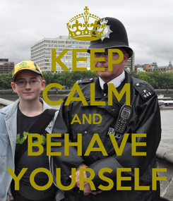 Poster: KEEP CALM AND BEHAVE YOURSELF