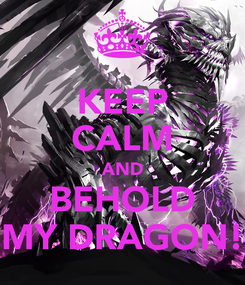 Poster: KEEP CALM AND BEHOLD MY DRAGON!
