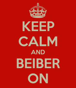 Poster: KEEP CALM AND BEIBER ON