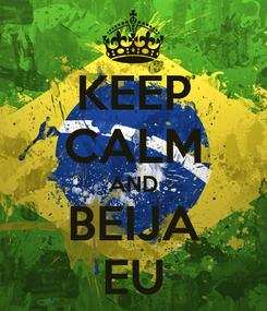 Poster: KEEP CALM AND BEIJA EU