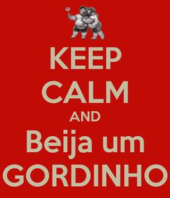 Poster: KEEP CALM AND Beija um GORDINHO