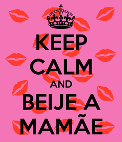 Poster: KEEP CALM AND BEIJE A MAMÃE
