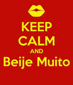 Poster: KEEP CALM AND Beije Muito