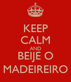 Poster: KEEP CALM AND BEIJE O MADEIREIRO