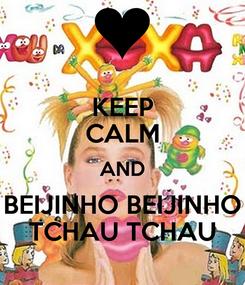 Poster: KEEP CALM AND BEIJINHO BEIJINHO TCHAU TCHAU