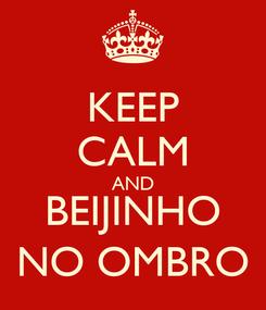 Poster: KEEP CALM AND BEIJINHO NO OMBRO