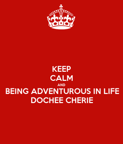 Poster: KEEP CALM AND BEING ADVENTUROUS IN LIFE DOCHEE CHERIE