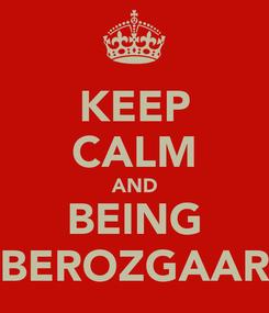 Poster: KEEP CALM AND BEING BEROZGAAR