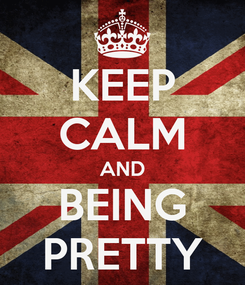 Poster: KEEP CALM AND BEING PRETTY
