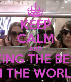 Poster: KEEP CALM AND BEING THE BEST IN THE WORLD