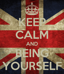 Poster: KEEP CALM AND BEING YOURSELF