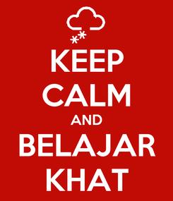 Poster: KEEP CALM AND BELAJAR KHAT